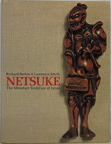 Netsuke. The Miniature Sculpture of Japan: Barker, Richard; Smith, Lawrence