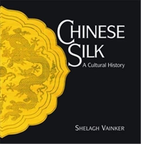 Chinese Silk: A Cultural History: Vainker, S. J.