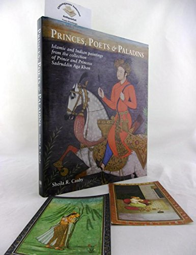 9780714114835: Princes, Poets and Paladins: Islamic and Indian Paintings from the Collection of Prince and Princess Sadruddin Aga Khan