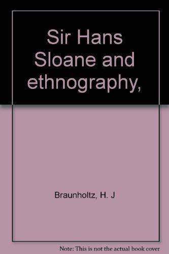 SIR HANS SLOANE AND ETHNOGRAPHY: Braunholtz, H.J.