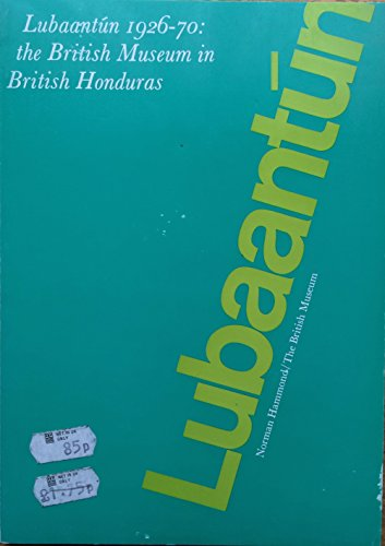 LUBAANTUN 1926-70: The British Museum in British Honduras: Hammond, Norman