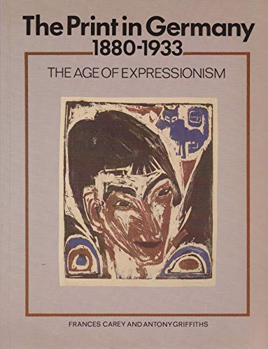 9780714116211: The Print in Germany, 1880-1933: The Age of Expressionism