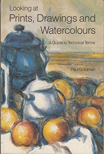 9780714116389: Looking at Prints, Drawings and Watercolours: A Guide to Technical Terms