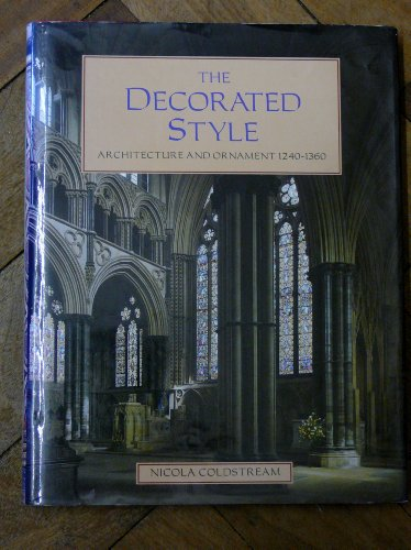 The decorated style. Architecture and ornament 1240- 1360.: COLDSTREAM (Nicola)
