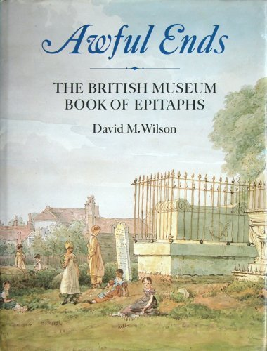 Awful Ends: The British Museum Book of Epitaphs: David M Wilson
