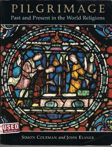 Pilgrimage: Past and Present in the World Religions: Simon Coleman, John Elsner'