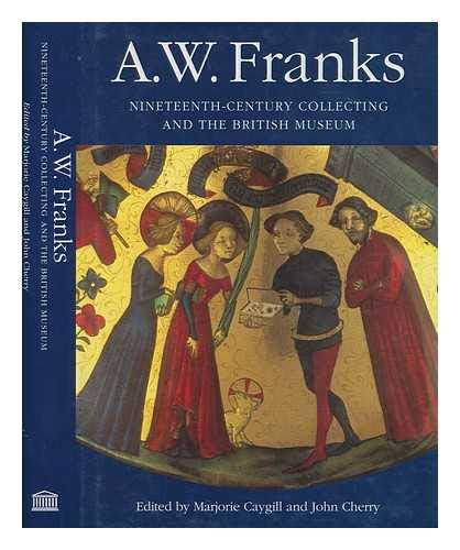 9780714117638: A.W.Franks: Nineteenth-century Collecting and the British Museum