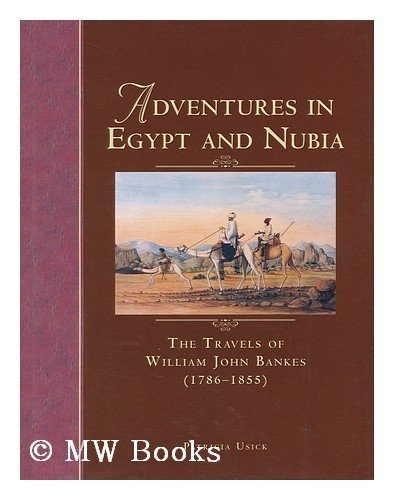 9780714118031: Adventures in Egypt and Nubia: The Travels of William John Bankes (1786-1855)