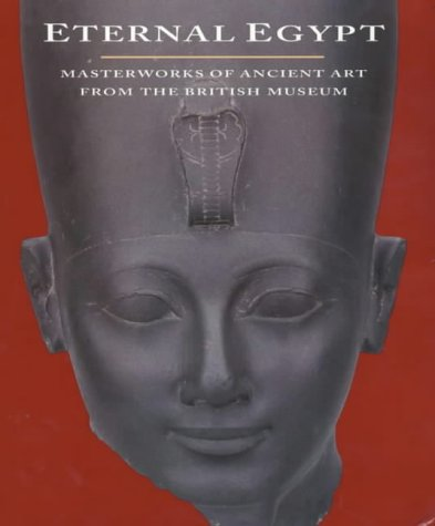 Eternal Egypt - Masterworks of Ancient Art from the British Museum