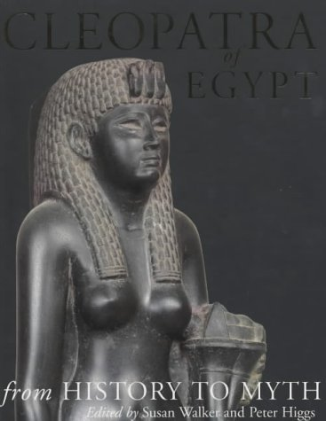 Cleopatra of Egypt: From History to Myth (0714119431) by Walker, Susan; Higgs, Peter