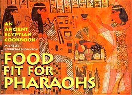Food fit for Pharaohs: An Ancient Egyptian Cookbook: Berriedale-Johnson, Michelle