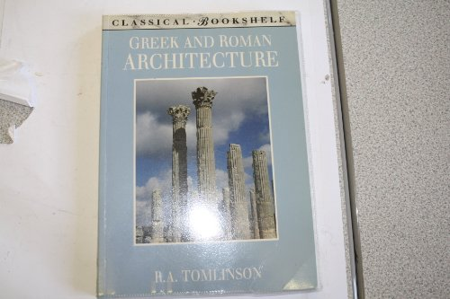 Greek and Roman Architecture (Classical Bookshelf): Richard A. Tomlinson