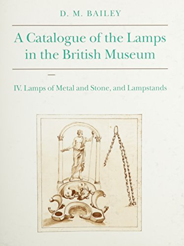 Catalogue of Lamps in the British Museum, Vol 4: Lamps of Metal and Stone, and Lampstands (...