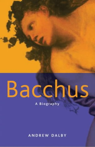 Bacchus: A Biography: Andrew Dalby