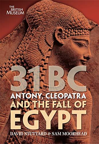9780714122748: 31 BC: Antony, Cleopatra and the Fall of Egypt. by David Stuttard, Sam Moorhead