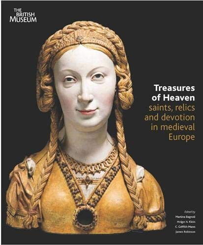 9780714123301: Treasures of Heaven: Saints, Relics and Devotion in Medieval Europe. Edited by Martina Bagnoli ... [Et Al.]