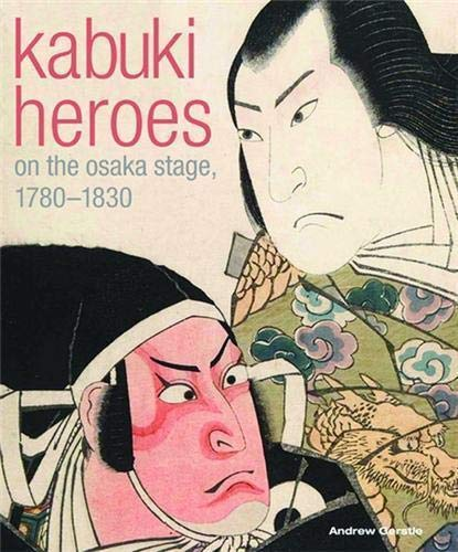 Kabuki Heroes on the Osaka Stage, 1780-1830: Gerstle, Drew; Clark, Timothy A. R.