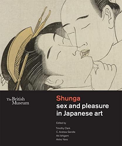 Shunga: sex and pleasure in Japanese art: Clark, Gerstle, Ishigami & Yano