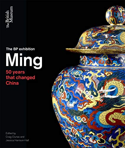 Ming: 50 Years That Changed China: Clunas, Craig, Harrison-Hall, Jessica