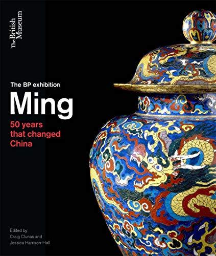Ming: 50 Years That Changed China: Clunas, Craig, Harrison-Hall, Jessica