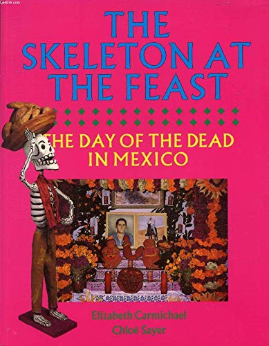 9780714125039: The Skeleton at the Feast: Day of the Dead in Mexico