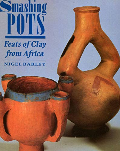 Smashing pots. Feats of Clay from Africa.: BARLEY (Nigel)
