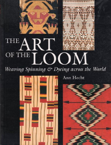 9780714125534: The Art of the Loom: Weaving, Spinning and Dyeing Across the World