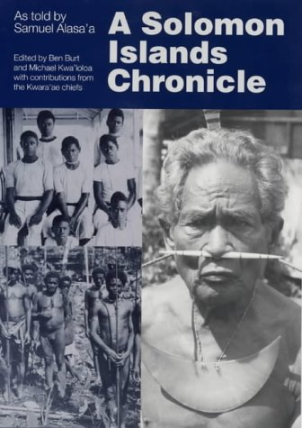 A Solomon Islands chronicle: as told by Samuel Alasa'a: Burt, Ben, and Kwaioloa, Michael