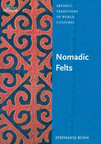 Nomadic Felts (Artistic Traditions in World Cultures): Bunn, Stephanie