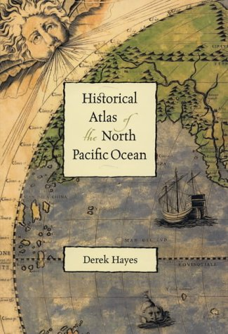 An Historical Atlas of the North Pacific Ocean: Maps of Discovery and Scientific Exploration 1500-...
