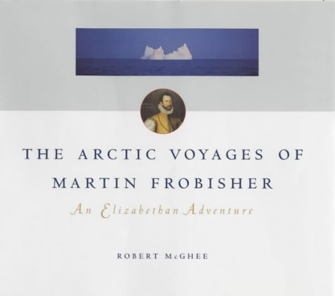 9780714125640: THE ARCTIC VOYAGES OF MARTIN FROBISHER: AN ELIZABETHAN ADVENTURE.