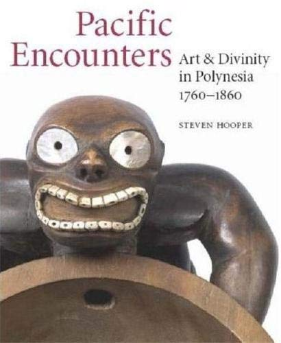 9780714125756: Pacific Encounters: Art & Divinity in Polynesia 1760-1860: Art and Divinity in Polynesia, 1760-1860