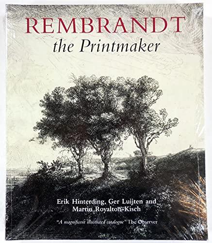 Rembrandt the Printmaker (0714126268) by Erik Hinterding; Ernst van de Wetering; Ger Luijten; Martin Royalton-Kisch; Peter Schatborn; Marijn Schapelhouman