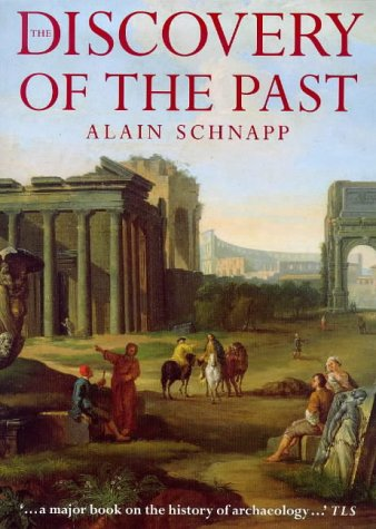 The discovery of the past (The origins of archaeology): Schapp, Alain