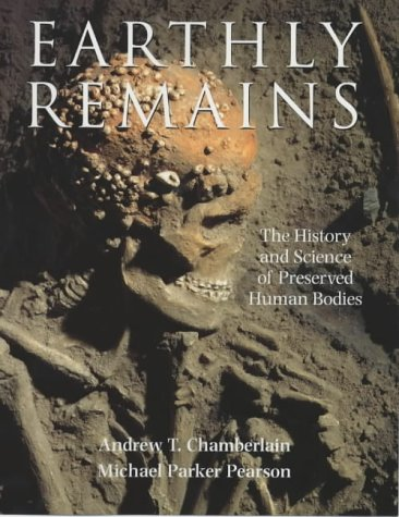9780714127552: Earthly Remains: The History and Science of Preserved Human Bodies