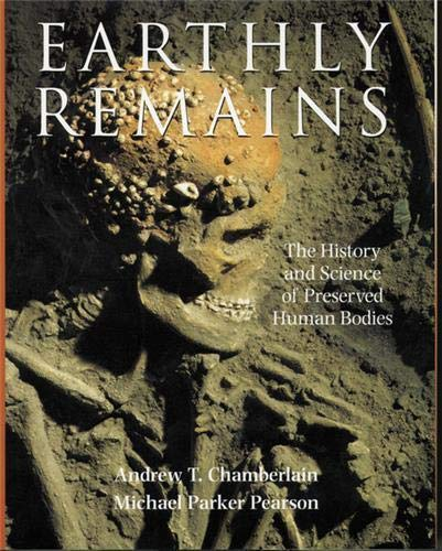 9780714150086: Earthly Remains: The History and Science of Preserved Human Bodies