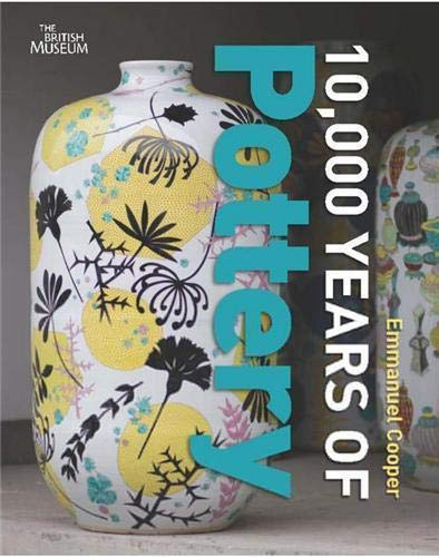 10,000 Years of Pottery: Cooper, Emmanuel