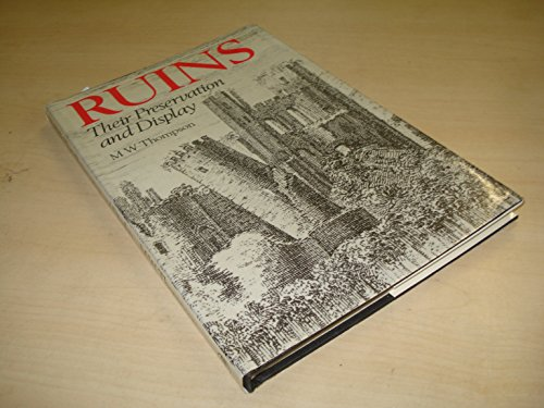 Ruins: Their Preservation and Display (A Colonnade book): Thompson, Michael Welman