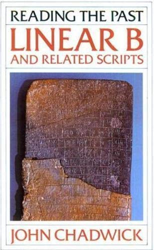 Linear B and Related Scripts (Reading the Past): Chadwick