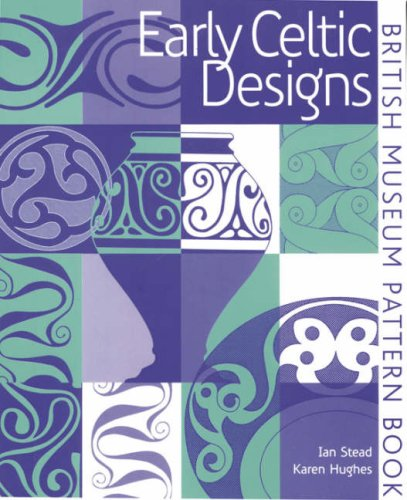 Early Celtic Designs (British Museum Pattern Books): I. M. Stead; Karen Hughes
