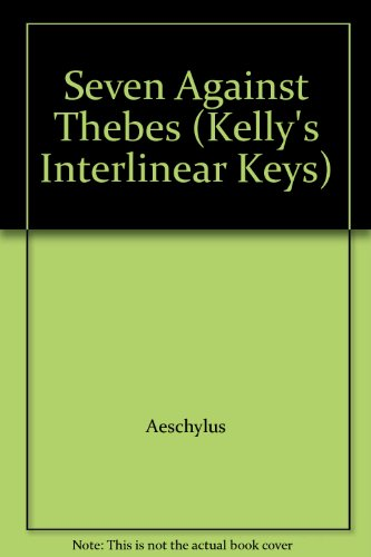 9780714215532: The Seven Against Thebes (Kelly's Interlinear Keys)