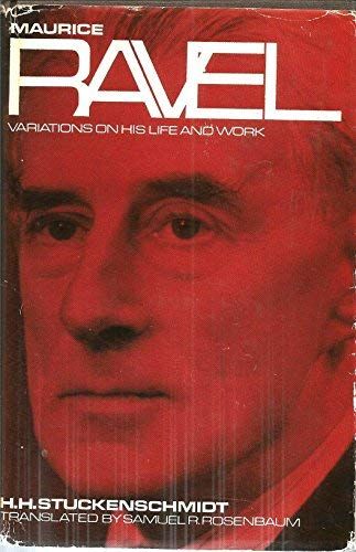 Maurice Ravel: Variations on His Life and: Stuckenschmidt, H.H.