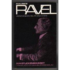 Maurice Ravel: Variations on His Life and: Stuckenschmidt, Hans Heinz
