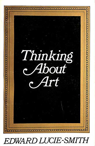 Thinking About Art: Lucie-Smith, Edward