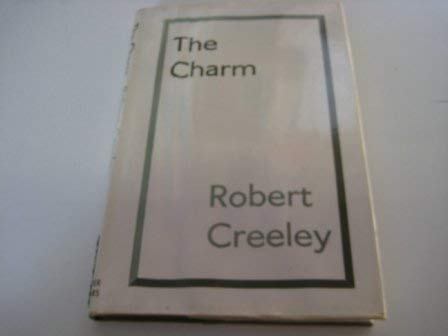 THE CHARM. Early and Uncollected Poems: Creeley, Robert