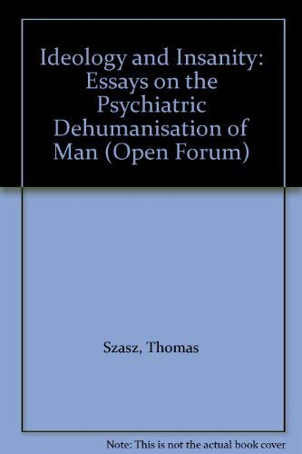 9780714509587: Ideology and Insanity: Essays on the Psychiatric Dehumanisation of Man (Open Forum)