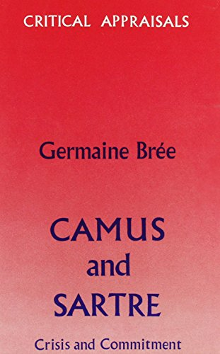 Camus and Sartre: Crisis and Commitment (Critical appraisals series): Bree, Germaine