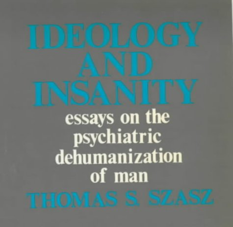 9780714510545: Ideology and Insanity: Essays on the Psychiatric Dehumanisation of Man (Open Forum)