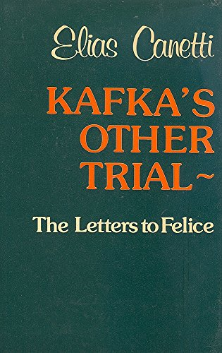 Kafka's Other Trial: The Letters to Felice: Canetti, Elias; Middleton,