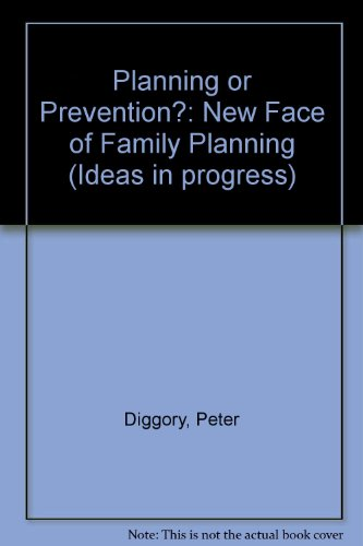 Planning or Prevention?: The New Face of Family Planning (Ideas in progress): Diggory, Peter